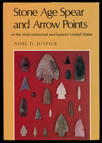 Stone Age Spear and Arrow Points of the Midcontinental and Eastern United States: A Modern Survey and Reference