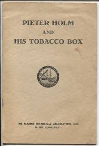 Pieter Holm and His Tobacco Box  Marine Historical Association, No. 24,  April, 1953