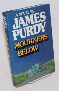 Mourners Below by  James Purdy - First Edition - 1981 - from Bolerium Books Inc., ABAA/ILAB (SKU: 36401)