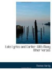 Late Lyrics and Earlier: With Many Other Verses by Thomas Hardy - 2009-01-27