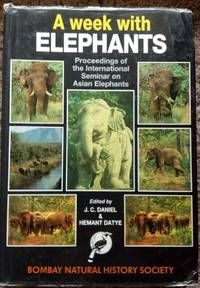 A Week with Elephants : Proceedings of the International Seminar on the Conservation of the Asian Elephants