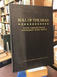 ROLL OF THE DEAD: South Carolina Troops Confederate States Service.