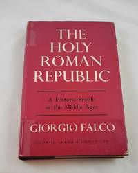 THE HOLY ROMAN REPUBLIC: A Historic Profile of the Middle Ages