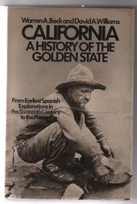 California A History of the Golden State: from earliest Spanish explorations in the Sixteenth Century to the present