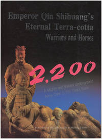 Emperor Qin Shihuang's Eternal Terra-cotta Warriors and Horses: A Mighty and Valiant Underground Army Over 2,200 Years Back
