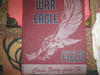War Eagle Field Class Forty - Four - H by Editor: K. H. Siefried  - Signed First Edition  - 1943  - from Open Door Books (SKU: 00283686)