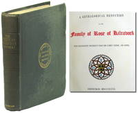 A Genealogical Deduction of the Family of Rose of Kilravock: With Illustrative Documents From the Family Papers, and Notes