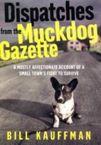 image of Dispatches from the Muckdog Gazette: A Mostly Affectionate Account of a Small Town's Fight to Survive