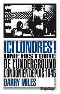 Ici Londres!: Une histoire de l'underground londonien depuis 1945
