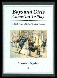 image of BOYS AND GIRLS COME OUT TO PLAY: A COLLECTION OF IRISH SINGING GAMES.