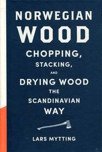 image of Norwegian Wood: Chopping, Stacking and Drying Wood the Scandinavian Way