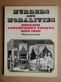 Murders and Moralities: English Catchpenny Prints 1800-1860.