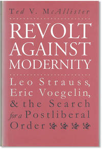 Revolt Against Modernity: Leo Strauss, Eric Voegelin, and the Search for a Postliberal Order by McALLISTER, Ted V - [1996]