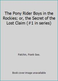 image of The Pony Rider Boys in the Rockies; or, the Secret of the Lost Claim (#1 in series)
