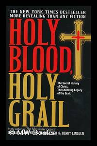 Holy blood, Holy Grail / by Michael Baigent, Richard Leigh, and Henry Lincoln