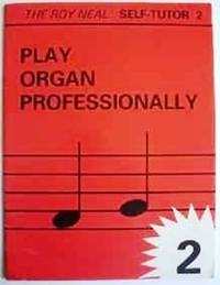 Play Organ Professionally (The Roy Neal Self Tutor, Book 2) by Neal Roy [arr] - from Music by the Score and Biblio.co.uk
