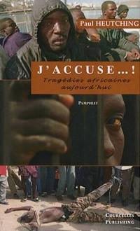 J'accuse.  .  . !: Tragédies africaines aujourd'hui by  Paul Heutching - 2007 - from Livre Nomade and Biblio.com