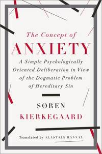 The Concept of Anxiety : A Simple Psychologically Oriented Deliberation in View of the Dogmatic Problem of Hereditary Sin by S?ren Kierkegaard; Alastair Hannay - Hardcover - 2014 - from ThriftBooks (SKU: G0871407191I4N00)