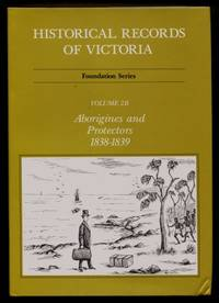 Historical Records of Victoria - Foundation Series, Volume 2B : Aborigines and Protectors 1838 - 1839