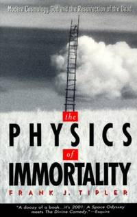 The Physics of Immortality : Modern Cosmology  God and the Resurrection of the Dead