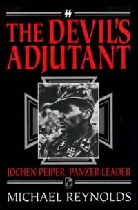 The Devil's Adjutant: Jochen Peiper, Panzer Leader