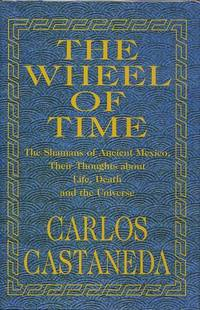 image of THE WHEEL OF TIME; The Shamans of Ancient Mexico, Thier Thoughts about Life, Death and the Universe