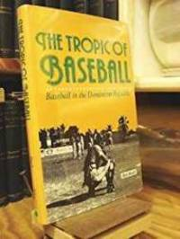 Tropic of Baseball, The - Baseball in the Dominican Republic by  Rob Ruck - 1st - 1991 - from Monroe Street Books and Biblio.com