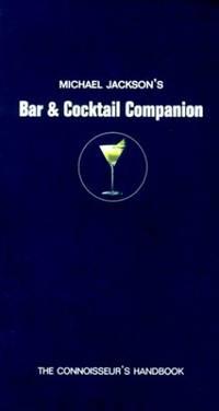 Michael Jackson's Bar & Cocktail Companion: The Connoisseir's Handbook