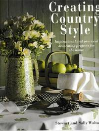 Creating Country Style: Inspirational and Practical Decorating Projects for the Home
