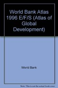 World Bank Atlas 1996 E/F/S (Atlas of Global Development)