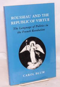 image of Rousseau and the Republic of Virtue: the Language of Politics in the French Revolution