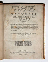 The Naturall and Morall Historie of the East and West Indies. Written in Spanish. and translated into English by E.G