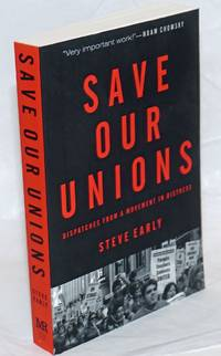 Save our unions: dispatches from a movement in distress