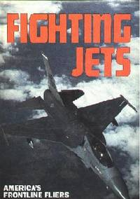 Fighting Jets; America's Frontline Fliers