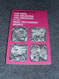 image of The Men, the Meaning, the Message of the New Testament Books: A Series of New Testament Studies
