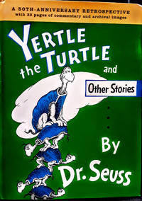 FIRST PRINTING/YERTLE the TURTLE and other Stories/ A 50TH-ANNIVERSARY RETROSPECTIVE With 32 PAGES OF RARELY SEEN SEUSS IMAGES and Commentary by CHARLES D. COHEN