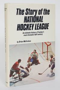 The Story of the National Hockey League: An Intimate History of Hockey's Most Dramatic Half Century