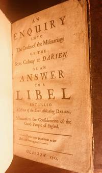An Enquiry (sic) into The Causes of the Miscarriage of the Scots Colony at DARIEN, or an Answer to a Libel Entituled (sic) A Defence (sic) of the Scots Abdicating DARIEN