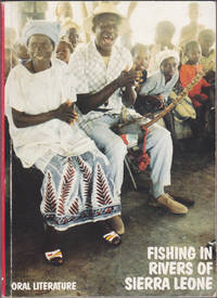 Fishing in the Rivers of Sierra Leone : Oral Literature (Stories and songs  from Sierra Leone, 25)