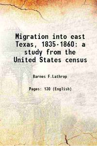 Migration into east Texas, 1835-1860 a study from the United States census 1949 [Hardcover]