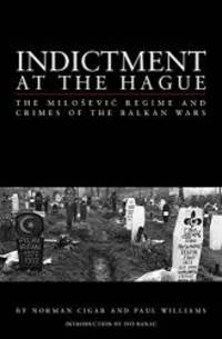 Indictment at the Hague: The Milosevic Regime and Crimes of the Balkan Wars