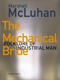 Mechanical Bride : Folklore of the Industrial Man by Marshall McLuhan - 2005