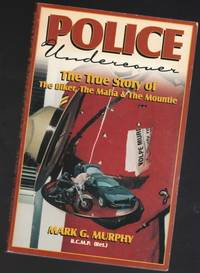 Police Undercover: The True Story of the Biker, the Mafia & the Mountie   -(SIGNED)-