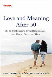 AARP Love and Meaning after 50: The 10 Challenges to Great Relationships?and How to Overcome Them