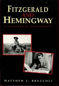 Fitzgerald and Hemingway- A Dangerous Friendship by  MATTHEW J BRUCCOLI - First Edition - from Turgid Tomes and Biblio.com