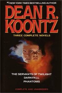 Dean R. Koontz: Three Complete Novels: The Servants of Twilight; Darkfall; Phantoms