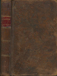 The Algerine Captive; or, The Life and Adventures of Doctor Updike Underhill, Six Years a Prisoner Among the Algerines