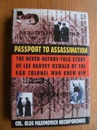 Passport to Assassination: The Never Before Told Story of Lee Harvey Oswald by the KGB Colonel Who Knew Him