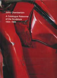 John Chamberlain: A Catalogue Raisonné of the Sculpture, 1954-1985