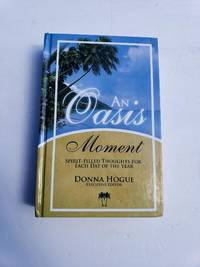 An Oasis Moment (Spirit -Filled Thoughts for Each Day of the Year) by  Donna (ed) Hogue - Hardcover - 2006-01-01 - from Renee Scriver and Biblio.com